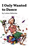 img - for I Only Wanted to Dance: A memoir: A tale of living in recovery from addiction through spirituality and seeking to discover what being human is all about. (The Dance of Life) (Volume 1) book / textbook / text book
