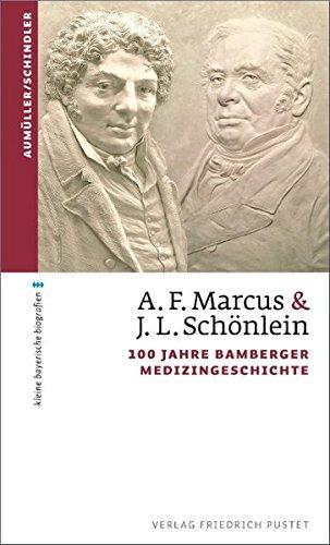 A. F. Marcus & J. L. Schönlein: 100 Jahre Bamberger Medizingeschichte (kleine bayerische biografien)