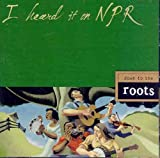 : I Heard It on Npr: Down to the Roots