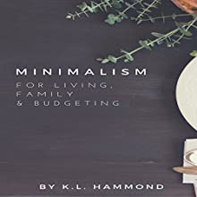 Minimalism for Living, Family, and Budgeting Audiobook by K. L. Hammond Narrated by Michael Hatak