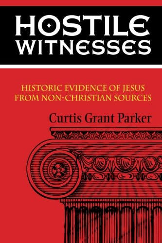 Hostile Witnesses: Historic Evidence of Jesus From Non-Christian Sources