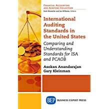 International Auditing Standards in the United States: Comparing and Understanding Standards for ISA and PCAOB (Financial Accounting and Auditing Collection)
