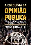 capa de A Conquista da Opinião Pública. Como o Discurso Manipula as Escolhas Políticas