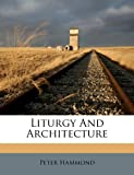 Liturgy and Architecture, Peter Hammond, 1179001222