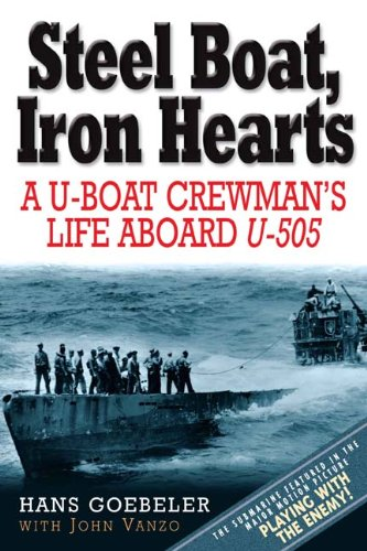 Steel Boat Iron Hearts: A U-boat Crewman's Life Aboard for sale  Delivered anywhere in USA