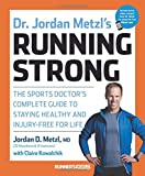 Dr. Jordan Metzl's Running Strong: The Sports Doctor's Complete Guide to Staying Healthy and Injury-Free for Life.