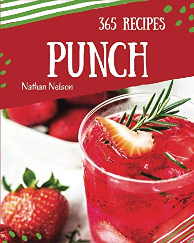 Punch 365: Enjoy 365 Days With Amazing Punch Recipes In Your Own Punch Cookbook Book 1