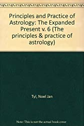 Principles and Practice of Astrology: The Expanded Present v. 6 (The principles & practice of astrology)