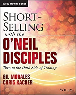 shortselling with the oneil disciples turn to the dark side of trading wiley trading
