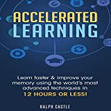 Accelerated Learning: Learn Faster & Improve Your
