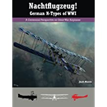 Nachtflugzeug! German N-Types of WWI: A Centennial Perspective on Great War Airplanes