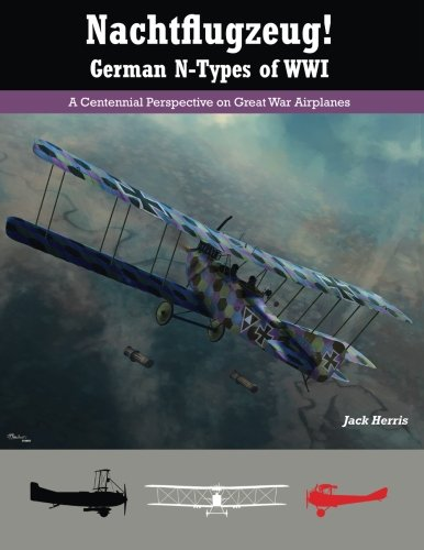 Nachtflugzeug! German N-Types of WWI: A Centennial Perspective on Great War Airplanes (Volume 3)