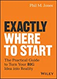 img - for Exactly Where to Start: The Practical Guide to Turn Your BIG Idea into Reality book / textbook / text book