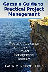 Gazza's Guide to Practical Project Management: Tips and Advice on Surviving the Project Management Journey