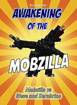 Download for free Book for kids: Awakening Of The Mobzilla: Mobzilla vs Steve & Herobrine