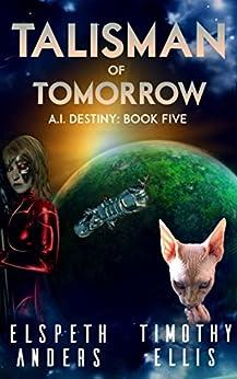 Talisman of Tomorrow (A.I. Destiny Book 5) by [Ellis, Timothy, Anders, Elspeth]