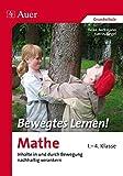 Bewegtes Lernen! Mathe 1.-4. Klasse: Inhalte in und durch Bewegung nachhaltig verankern 1.-4. Klasse (Bewegtes Lernen! Grundschule)