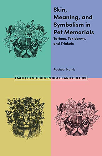 Skin, Meaning, and Symbolism in Pet Memorials: Tattoos, Taxidermy, and Trinkets (Emerald Studies in Death and Culture) (Tattoo Of Death)