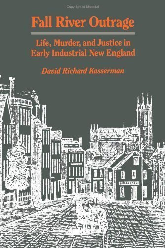 Fall River Outrage: Life, Murder, and Justice in Early Industrial New England by Kasserman, David Richard (1986) Paperback