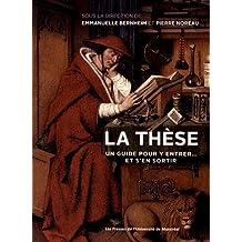 THÈSE (LA) : UN GUIDE POUR Y ENTRER...ET POUR S'EN SORTIR