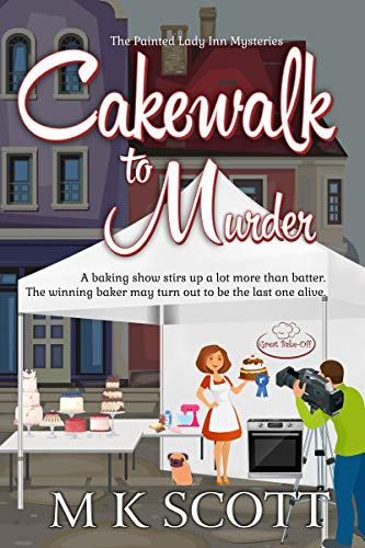 Cakewalk to Murder (The Painted Lady Inn Mysteries Book 10) by [Scott, M K]