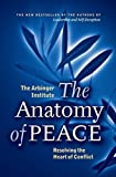 img - for The Anatomy of Peace: Resolving the Heart of Conflict by Arbinger Institute (2008-05-01) book / textbook / text book