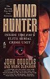 Download John Douglas: Mindhunter : Inside the FBI's Elite Serial Crime Unit (Mass Market Paperback); 1996 Edition in PDF ePUB Free Online