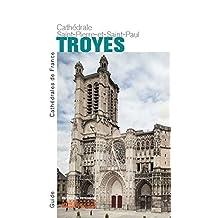 Cathédrale Saint-Pierre-et-Saint-Paul [nouvelle édition]: Troyes