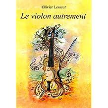 Le violon autrement: Les clefs du langage à utiliser entre le corps et l'instrument (French Edition)