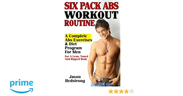 Six Pack Abs Workout Routine A Complete Exercises Diet Program For Men Lean Toned An Ripped Body Jason Hedstrong 9781482783902 Amazon
