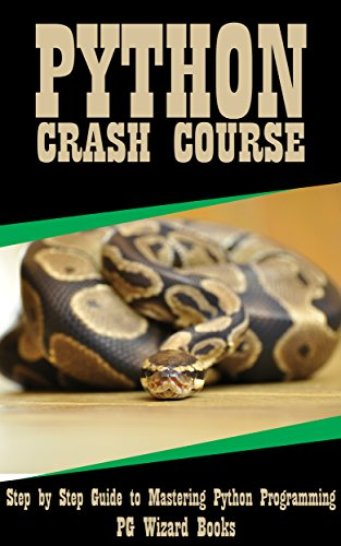 Python Crash Course: Step by Step Guide to Mastering Python