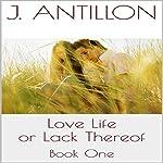 Love Life or Lack Thereof: Book 1 | J. Antillon