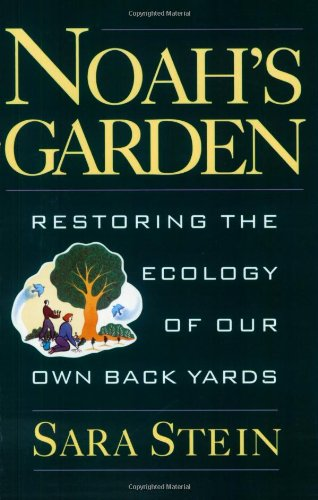 Noah's Garden: Restoring the Ecology of Our Own Back Yards ()