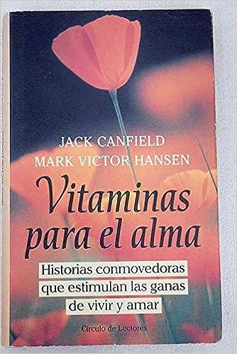 Vitaminas para el alma: historias conmovedoras que estimulan las ...