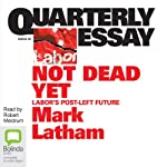 Quarterly Essay 49: Not Dead Yet | Mark Latham