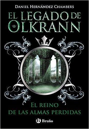 El reino de las almas perdidas Castellano - Juvenil - Narrativa - El Legado De Olkrann: Amazon.es: Daniel Hernández Chambers: Libros
