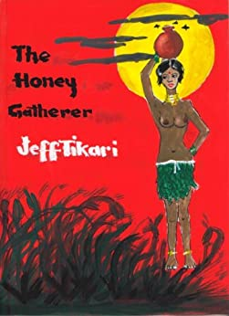 The Honey Gatherer By Jeff Tikari by [Tikari, Jeff]
