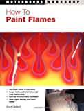 How to Paint Flames, Bruce Caldwell, 0760318247