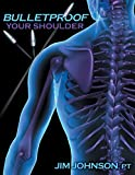 Bulletproof Your Shoulder: Optimizing Shoulder Function to End Pain and Resist Injury