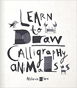 Learn To Draw Calligraphy Animals 30 Unique Creations Andrew Fox 9781631060830 Amazon Books