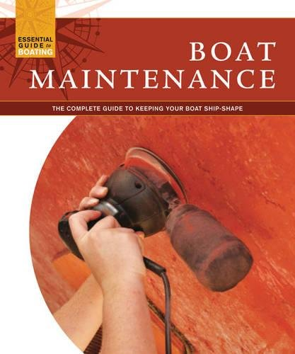 Boat Maintenance: The Complete Guide to Keeping Your Boat Shipshape (Essential Guide to Boating)