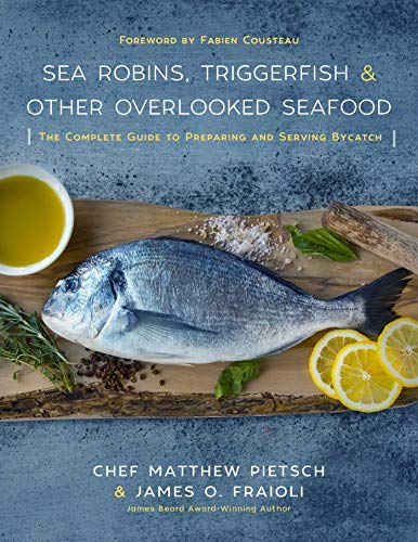 Sea Robins, Triggerfish & Other Overlooked Seafood: The Complete Guide to Preparing and Serving ()
