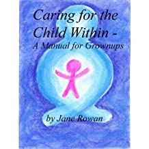 Caring for the Child Within - A Manual for Grownups