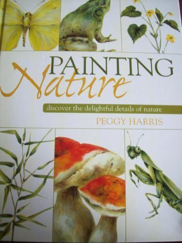 Read Online Painting Nature: Discover The Delightful Details Of Nature ebook