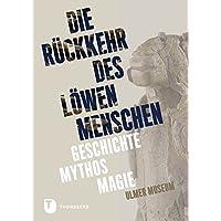 Rückkehr des Löwenmenschen: Geschichte - Mythos - Magie