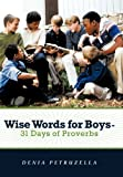 Wise Words for Boys - 31 Days of Proverbs, Denia Petruzella, 1449738273