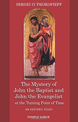 The Mystery of John the Baptist and John the Evangelist at the Turning Point of Time: An Esoteric Study pdf