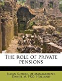 The Role of Private Pensions, Daniel M. 1920- Holland, 1245531050