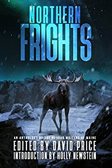 Northern Frights: An Anthology by the Horror Writers of Maine by [Price, David, Dudar, Peter, Hawks, April, Flagg, Jeremy, Linder, Leslie, Washburn, Thomas, McIlveen, John, Stinson, Juss, Hull, Harold]