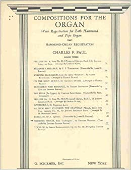 Wedding March For Hammond Or Pipe Organ Compositions The Wagner Charles F Paul Amazon Books